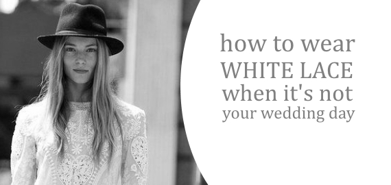 how to wear white lace when its not your wedding day