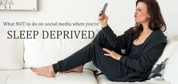 what not to do on social media when youre sleep deprived
